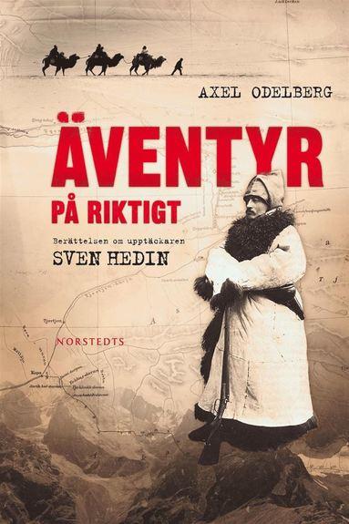 bokomslag Äventyr på riktigt : berättelsen om upptäckaren Sven Hedin