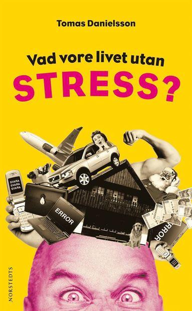 bokomslag Vad vore livet utan stress? : om nödvändig och onödig stress och dess konsekvenser