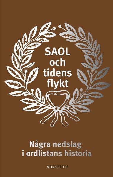 bokomslag SAOL och tidens flykt : några nedslag i ordlistans historia