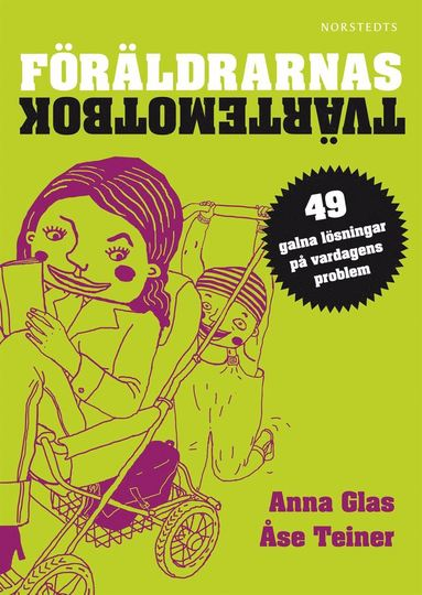 bokomslag Föräldrarnas tvärtemotbok : 49 galna lösningar på vardagens problem