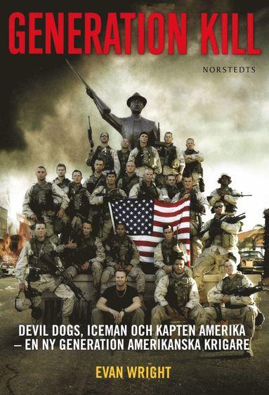bokomslag Generation Kill : Devil Dogs, Iceman och kapten Amerika - en ny generation amerikanska krigare