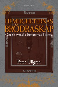 bokomslag Hemligheternas brödraskap : om de svenska frimurarnas historia