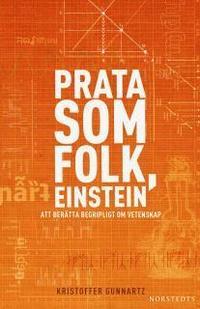 bokomslag Prata som folk, Einstein : att berätta begripligt om vetenskap
