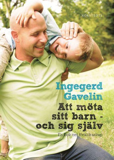 bokomslag Att möta sitt barn - och sig själv : en bok om föräldraskap