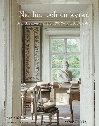 bokomslag Nio hus och en kyrka : Svenska interiörer från 1700- och 1800-talen