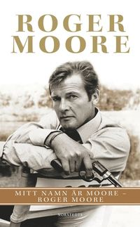 bokomslag Mitt namn är Moore - Roger Moore