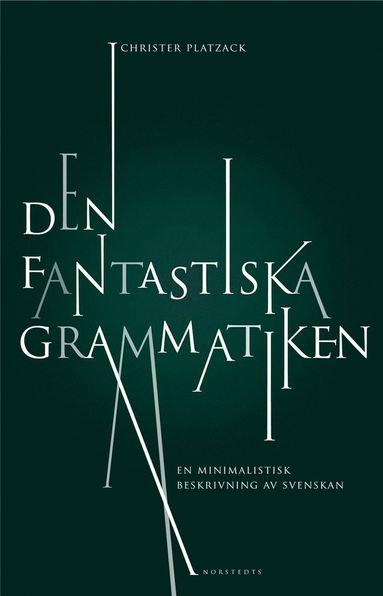 bokomslag Den fantastiska grammatiken : en minimalistisk beskrivning av svenskan