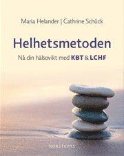 bokomslag Helhetsmetoden : nå din hälsovikt med KBT & LCHF