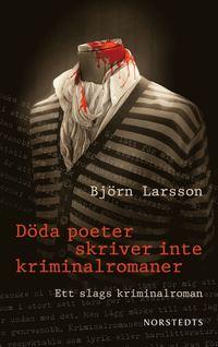 bokomslag Döda poeter skriver inte kriminalromaner : ett slags kriminalroman