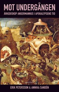 Mot undergången : ärkebiskop Angermannus i apokalypsens tid