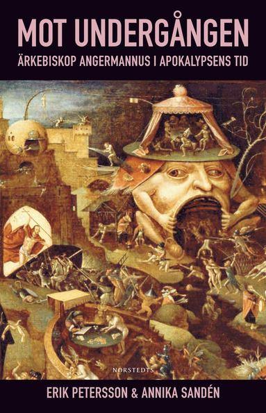 bokomslag Mot undergången : ärkebiskop Angermannus i apokalypsens tid