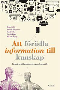 bokomslag Att förädla information till kunskap : lärande och klassrumsarbete i mediesamhället