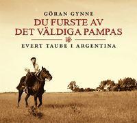 bokomslag Du furste av det väldiga Pampas : Evert Taube i Argentina