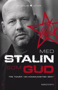 bokomslag Med Stalin som Gud : tre tonår i en kommunistisk sekt