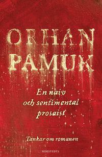 bokomslag En naiv och sentimental prosaist : tankar om romanen