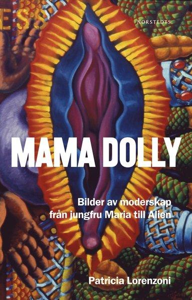 bokomslag Mama Dolly : Bilder av moderskap från jungfru Maria till Alien