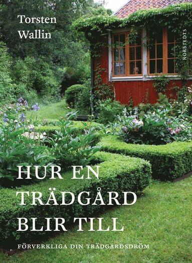 bokomslag Hur en trädgård blir till - Förverkliga din trädgårdsdröm