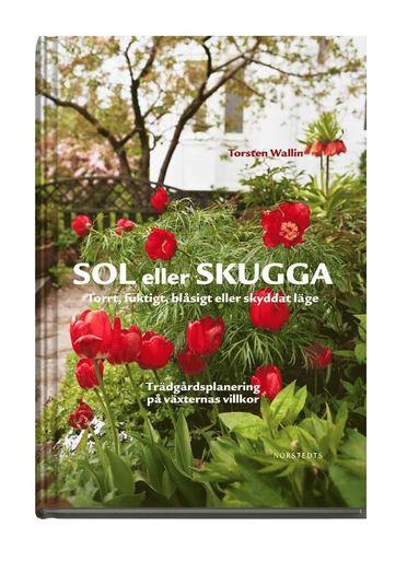 bokomslag Sol eller skugga : Torrt, fuktigt, blåsigt eller skyddat läge