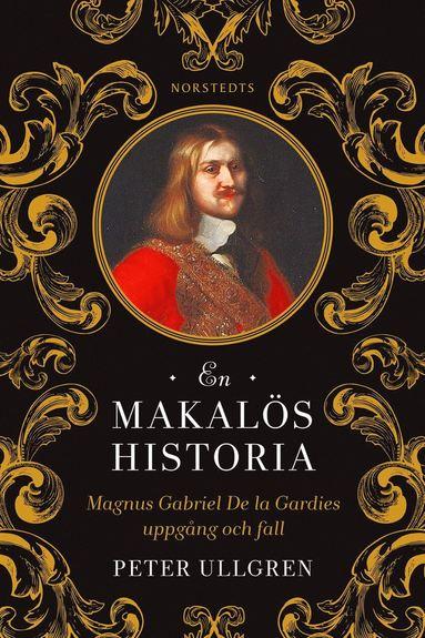 bokomslag En makalös historia : Magnus Gabriel De la Gardies uppgång och fall