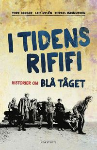 bokomslag I tidens rififi : historier om Blå Tåget