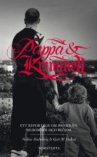 bokomslag Pappa & kriminell: ett reportage om bankrån, bilbomber och blöjor