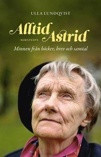 bokomslag Alltid Astrid : minnen från böcker, brev och samtal