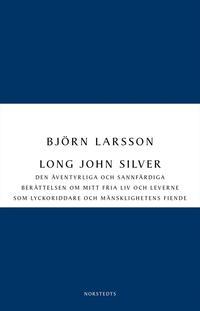 bokomslag Long John Silver : den äventyrliga och sannfärdiga berättelsen om mitt fria liv och leverne som lyckoriddare och mänsklighetens fiende