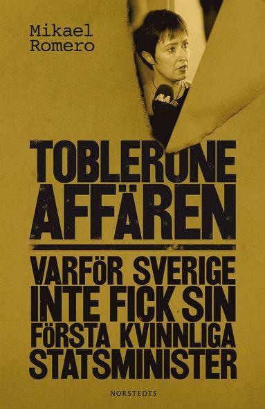 bokomslag Tobleroneaffären : varför Sverige inte fick sin första kvinnliga statsminister