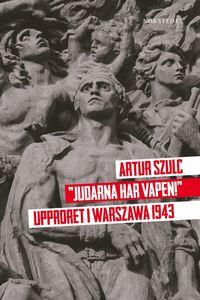 "bokomslag ""Judarna har vapen!"" : upproret i Warszawa 1943"