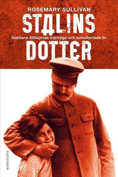 bokomslag Stalins dotter : Svetlana Allilujevas märkliga och tumultartade liv