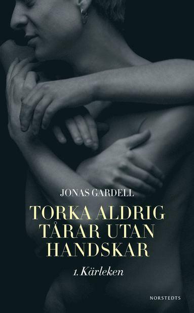 Torka aldrig tårar utan handskar : 1. Kärleken – Jonas Gardell – Bok |  Akademibokhandeln