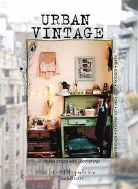 bokomslag Urban vintage : skapa stilen med loppisfynd
