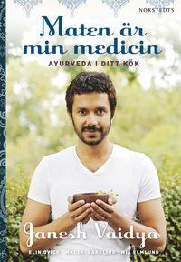 bokomslag Maten är min medicin : ayurveda i ditt kök