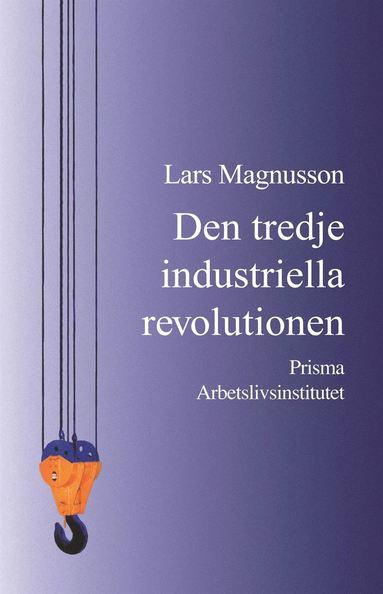 bokomslag Den tredje industriella revolutionen : och den svenska arbetsmarknaden