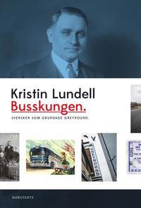 bokomslag Busskungen : svensken som grundade Greyhound