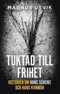 bokomslag Tuktad till frihet : historien om Hans Scheike och hans kvinnor