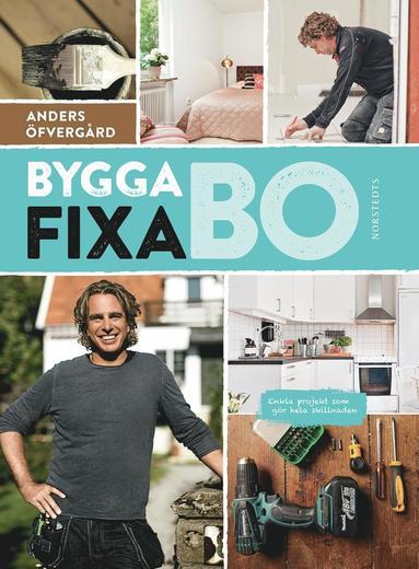 bokomslag Bygga, fixa, bo : enkla projekt som gör hela skillnaden