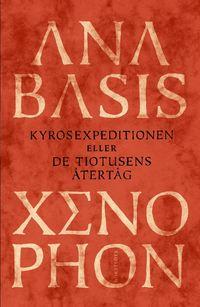 bokomslag Anabasis : kyrosexpeditionen eller de tiotusens återtåg