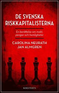 bokomslag De svenska riskkapitalisterna : en berättelse om makt, pengar och hemligheter