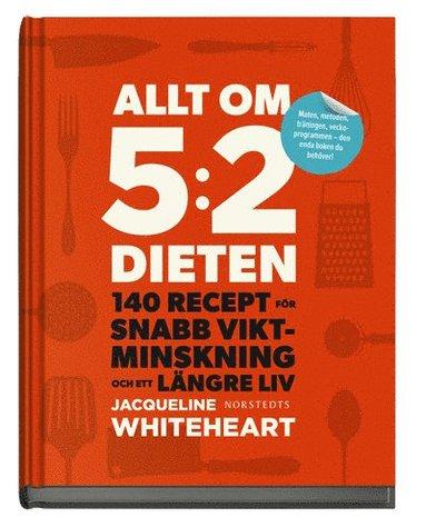 bokomslag Allt om 5:2-dieten : 140 recept för snabb viktminskning och ett längre liv
