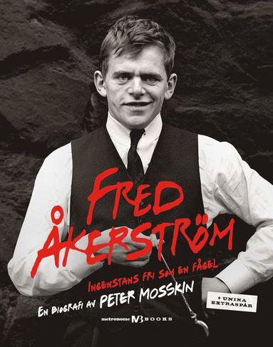 bokomslag Fred Åkerström : ingenstans fri som en fågel : en biografi