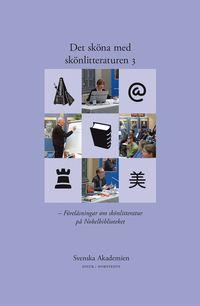 bokomslag Det sköna med skönlitteraturen. 3, Föreläsningar om skönlitteratur på Nobelbiblioteket