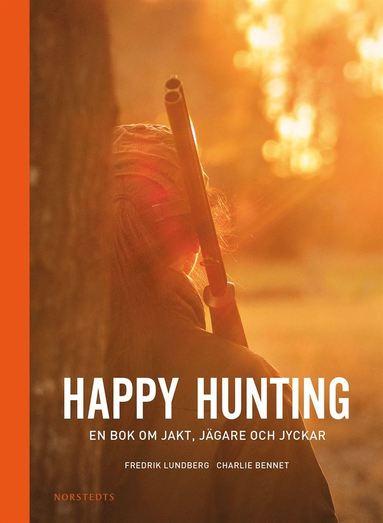 bokomslag Happy hunting : en bok om jakt, jägare och jyckar