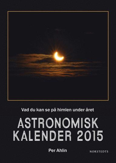bokomslag Astronomisk kalender 2015 : vad du kan se på himlen under året