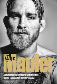 bokomslag The Mauler : Alexander Gustafsson berättar sin historia för Leif Eriksson och Martin Svensson