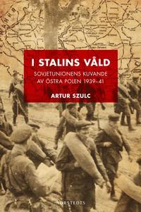 bokomslag I Stalins våld : Sovjetunionens kuvande av östra Polen 1939-1941