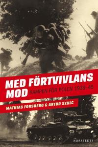 bokomslag Med Förtvivlans mod : Kampen för Polen 1939-1945