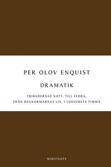 bokomslag Dramatik : Tribadernas natt ; Till Fedra ; Från regnormarnas liv ; I lodjurets timma