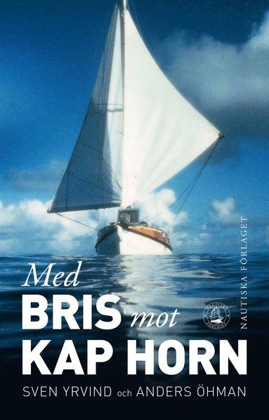 bokomslag Med Bris mot Kap Horn : en långfärdsseglares liv och seglatser