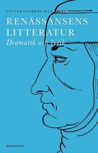 bokomslag Litteraturens klassiker: Renässansens Litteratur : Dramatik och lyrik